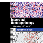 Integrated Hematopathology: Morphology & FCI with IHC Revised Edition