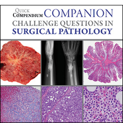 Quick Compendium Companion for Surgical Pathology: Challenge Questions in Surgical Pathology